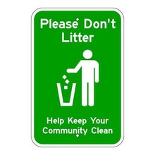 Brady 115629, Traffic Sign, Engineer Grade, PLEASE DON'T LITTER HELP KEEP YOUR COMMUNITY CLEAN