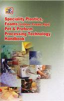 Speciality Plastics, Foams (Urethane, Flexible, Rigid) Pet & Preform Processing Technology Handbook