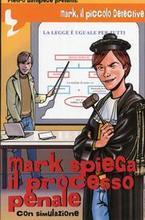 Mark, il piccolo detective. Mark spiega il processo penale.