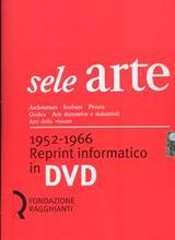 Sele Arte 1952-1966. Reprint informatico in DVD. Architettura Scultura Pittura Grafica Arti decorative e industriali Arti del