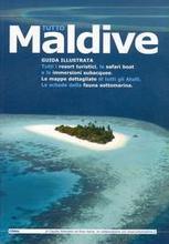 Tutto Maldive. Guida illustrata. Tutti i resort turistici, le safari boat e le immersioni subacquee. Le mappe dettagliate di