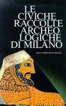 Le Civiche Raccolte Archeologiche di Milano.