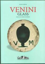 Venini Glass. Its History, Artists and Techniques. Catalogue 1921-2007.