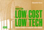 Architettura low cost/low tech. Invenzioni e strategie di un'avanguardia a bassa risoluzione.
