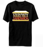 Custom Funny Shirts If you can read this make me a sandwich Black Man O-Neck t shirt Boy Girl Printed  Diy T-Shirt Free Shipping
