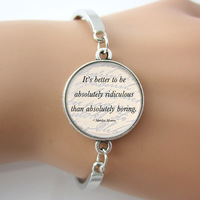 Quote Bracelet,Word Jewelry,Marilyn Monroe Quote Bangle,Letter,It's Better To Be Absolutely Ridiculous Than Absolutely Boring