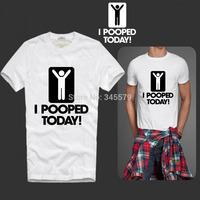 Fashion I Pooped Today T Shirts Men Short Sleeve T-Shirt Cotton O Neck Man tshirt Tops Euro Size Mens Tee Shirt Free Shipping