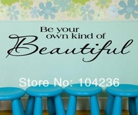 2013New Original Design-Be Your Own Kind Of Beautiful/Hot Selling In Ebay//Removable  Decals /Wall Sticker/Vinyl Sticher 8080