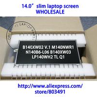 "14.0"" slim laptop screen WHOLESALE, WXGA HD, B140XW02 V.1 M140NWR1  N140B6-L06 B140XW03  LP140WH2 TL Q1"
