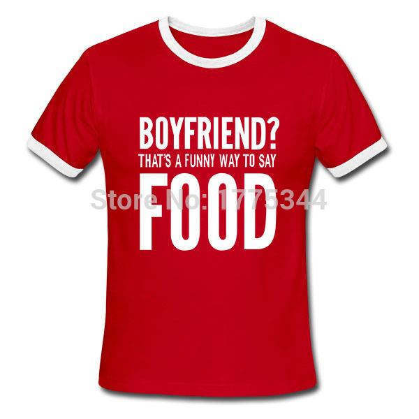 Men BOYFRIEND THAT'S A FUNNY WAY TO SAY FOOD T-shirts Funny Printed Short Sleeve Crew Collar Tops T Shirts New Summer Tshirts(China (Mainland))